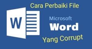 Cara Memperbaiki File Word Yang Rusak (Corrupt)